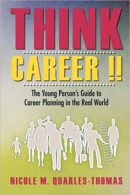 Think Career !!: The Young Person's Guide to Career Planning in the Real World