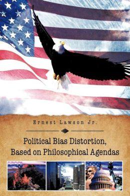 Political Bias Distortion, Based On Philosophical Agendas
