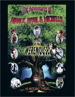 The Adventures of BIBOLE, RIVOL & MICHELLE: THE CURSE of the WEREMOUSE