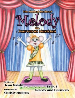 The Musical Stories of Melody the Marvelous Musician: Book 1 Melody and Harmony