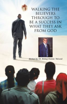WALKING THE BELIEVERS THROUGH TO BE A SUCCESS IN WHAT THEY ASK FROM GOD