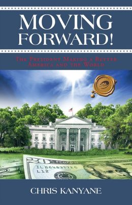 Moving Forward!: Barack Obama Making America and the World a Better Place