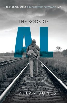 The Book of Al: The Story of a Psychiatric Survivor, Me