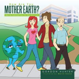 How Are You, Mother Earth?: We're Taking You to the Doctor!
