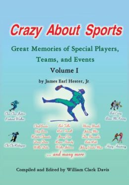 Crazy About Sports: Volume I: Great Memories of Special Players, Teams and Events