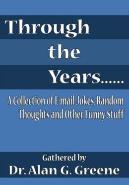Through the Years......: A Collection of E-mail Jokes, Random Thoughts and Other Funny Stuff