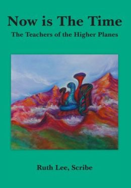 Now is The Time: The Teachers of the Higher Planes