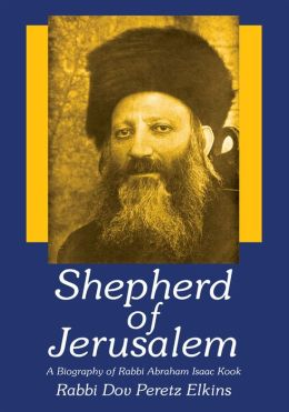 Shepherd of Jerusalem: A Biography of Rabbi Abraham Isaac Kook