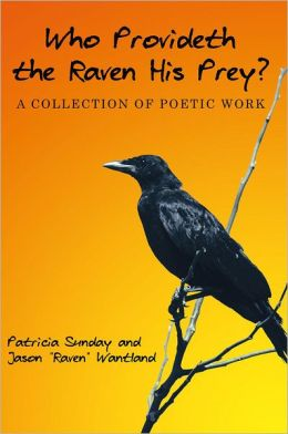 Who Provideth the Raven His Prey?: A Collection of Poetic Work