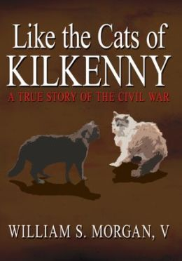 Like the Cats of Kilkenny: A True Story of the Civil War
