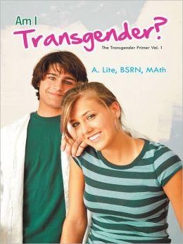 Am I Transgender?: The Transgender Primer Vol. 1