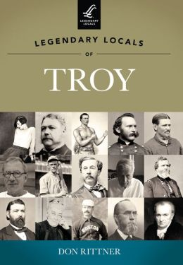 Legendary Locals of Troy, New York