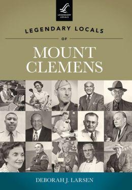 Legendary Locals of Mount Clemens, Michigan
