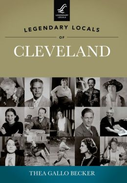 Legendary Locals of Cleveland, Ohio