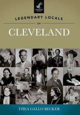 Legendary Locals of Cleveland, Ohio
