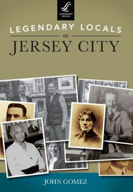 Legendary Locals of Jersey City, New Jersey