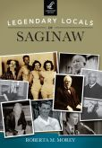 Book Cover Image. Title: Legendary Locals of Saginaw, Michigan, Author: Roberta M. Morey