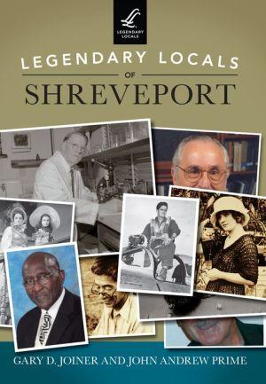 Legendary Locals of Shreveport, Louisiana
