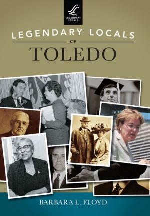 Legendary Locals of Toledo, Ohio