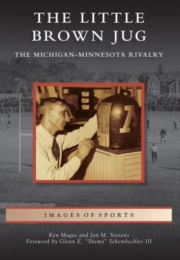 The Little Brown Jug: The Michigan-Minnesota Football Rivalry (Images of Sports Series)