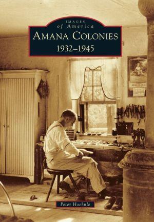 Amana Colonies, Iowa: 1932-1945