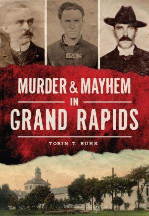 Murder & Mayhem in Grand Rapids, Michigan