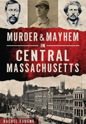 Murder and Mayhem in Central Massachusetts