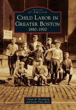 Child Labor in Greater Boston: 1880-1920 (Images of America Series)