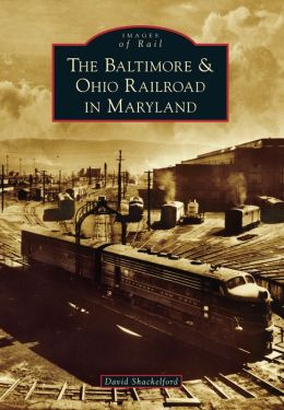 The Baltimore and Ohio Railroad in Maryland (Images of Rail Series)