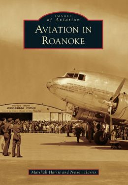 Aviation in Roanoke, Virginia (Images of Aviation Series)