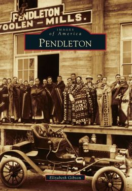 Pendleton, Oregon (Images of America Series)
