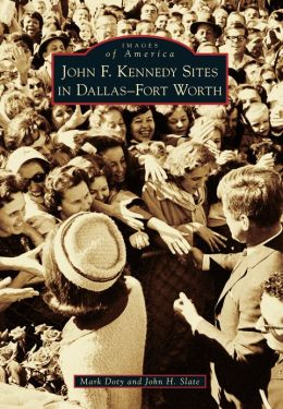 John F. Kennedy Sites in Dallas-Fort Worth, Texas (Images of America Series)