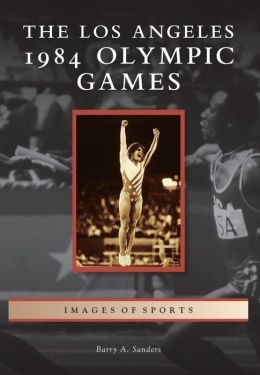 The Los Angeles 1984 Olympic Games, California (Images of Sports Series)