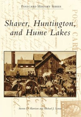 Shaver, Huntington, and Hume Lakes, California (Postcard History Series)