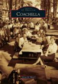 Book Cover Image. Title: Coachella, California (Images of America Series), Author: Erica M. Ward