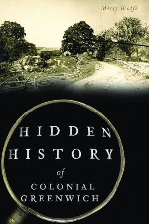 Hidden History of Colonial Greenwich, Connecticut