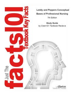 e-Study Guide for: Leddy and Peppers Conceptual Bases of Professional Nursing by Lucy Hood, ISBN 9780781792486