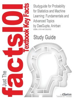 Studyguide for Probability for Statistics and Machine Learning: Fundamentals and Advanced Topics by DasGupta, Anirban, ISBN 9781441996336