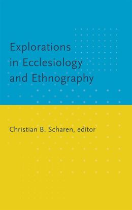 Explorations in Ecclesiology and Ethnography: Studies in Ecclesiology & Ethnography