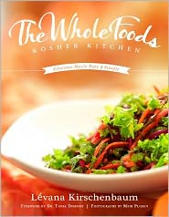 The Whole Foods Kosher Kitchen: Glorious Meals Pure & Simple