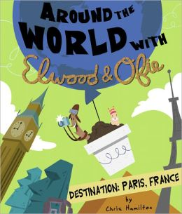 Around the World with Elwood and Ofie. Destination: Paris, France.