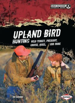 Upland Bird Hunting: Wild Turkey, Pheasant, Grouse, Quail, and More
