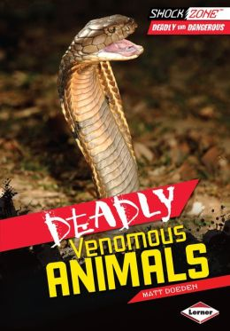 Deadliest Poisonous Animals