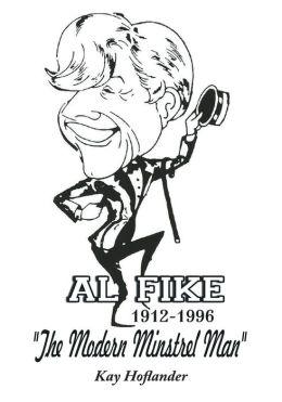 Al Fike The Modern Minstrel Man 1912 - 1996