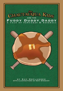 The Chautauqua Kids and The Fuddy Duddy Daddy: A Tale of Pancakes & Baseball