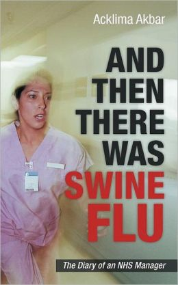 And Then There Was Swine Flu: The Diary of an Nhs Manager