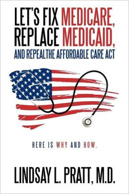 Let's Fix Medicare, Replace Medicaid, And Repealthe Affordable Care Act