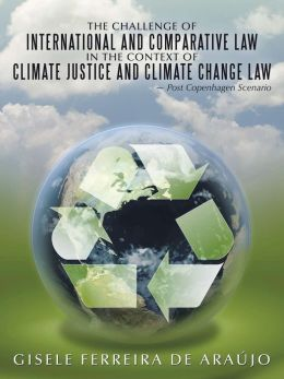 The Challenge of International and Comparative Law in the Context of Climate Justice and Climate Change Law: Post Copenhagen Scenario