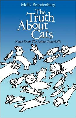 The Truth about Cats: Notes from the Feline Underbelly