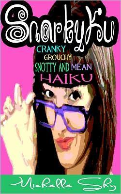 Snarkyku: Cranky, Grouchy, Snotty and Mean Haiku